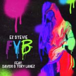 Free Your Body (FYB) - EZ Stevie ft. Davido, Tory Lanez [Audio × Video]