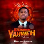 Why You Are Called Yahweh - Mr. Victor