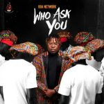 Oga Network – Who Ask You Mp3 Download