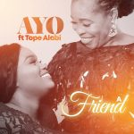 A Friend - Ayo Alabi Ft. Tope Alabi