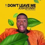 Josh2Funny – Don't Leave Me Mp3 Download