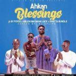 Ahkan – Blessings Ft AY Poyoo x Shatta Bundle x Ablekuma Nana Lace