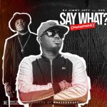 DJ Jimmy Jatt – Say What? (Pete Pete) ft. CDQ Prod. By Masterkraft
