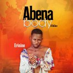 Abena Body - Erinine Mp3 Download