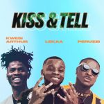 Lekaa – Kiss & Tell Ft. Peruzzi, Kwesi Arthur
