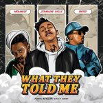 DOWNLOAD MP3: Jermaine Eagle Ft. Emtee & Mosankie - What They Told Me