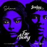 DOWNLOAD MP3:  Solana ft. Joeboy – Far Away