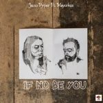 DOWNLOAD MP3: Jamo Pyper — If No Be You Ft. Mayorkun