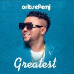 DOWNLOAD MP3: Oritse Femi – Greatest