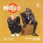 DOWNLOAD MP3: Eniola Havoc ft Picazo – No Play Play
