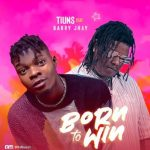 DOWNLOAD MP3: Tiuns ft Barry Jhay – Born To Win