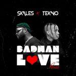 DOWNLOAD MP3: Skales ft Tekno – Badman Love Remix