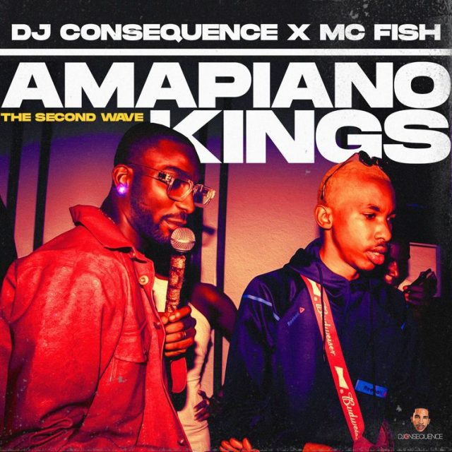 """DJ Consequence & MC Fish Drops """"Amapiano Kings"""" [The Second Wave]"""