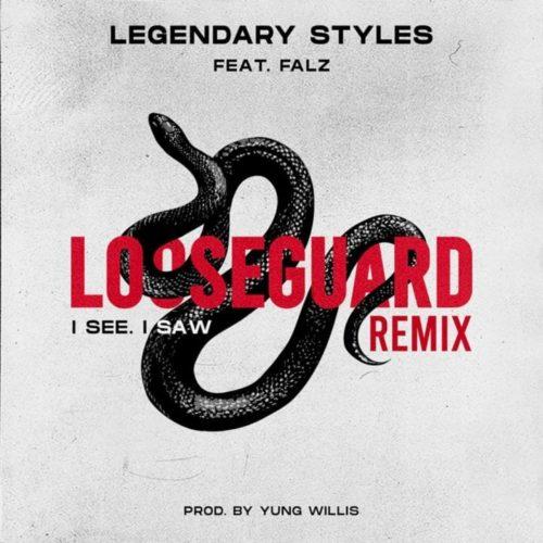 Legendary Styles – LooseGuard (I See I Saw) [Remix] ft. Falz