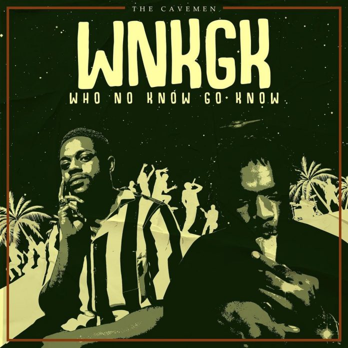 The Cavemen – Who No Know Go Know (WKNGK)