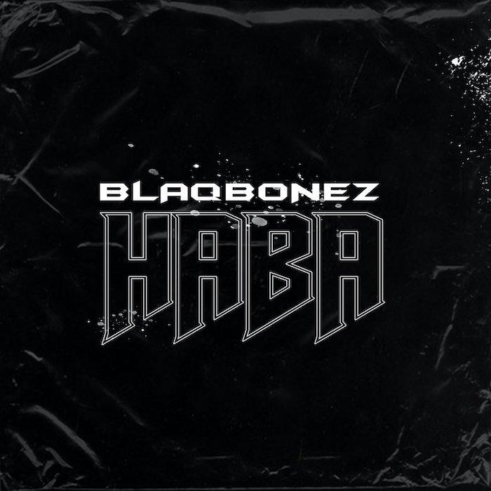 Blaqbonez – Haba