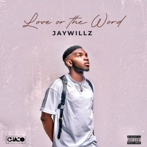 Jaywillz – Love or the Word EP