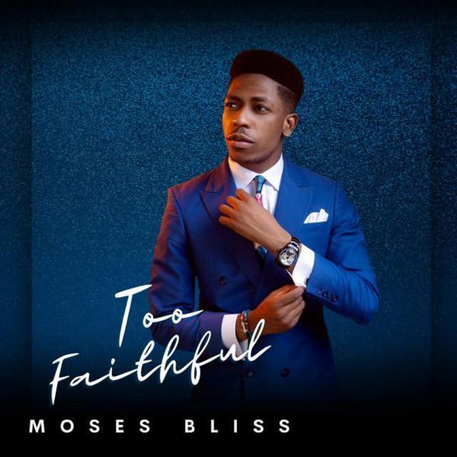Moses Bliss – Too Faithful Album