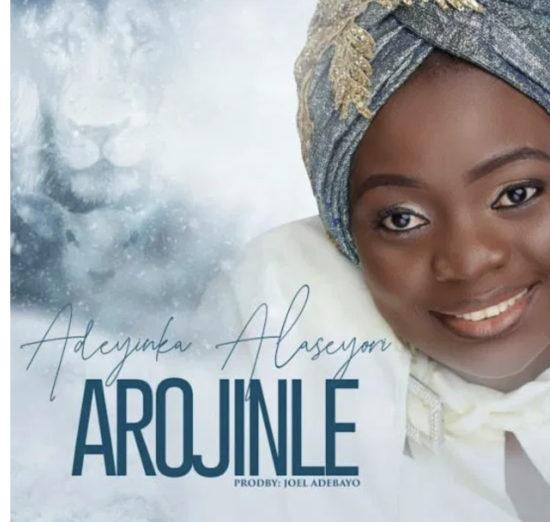 Adeyinka Alaseyori – Arojinle (Oniduro Mi)