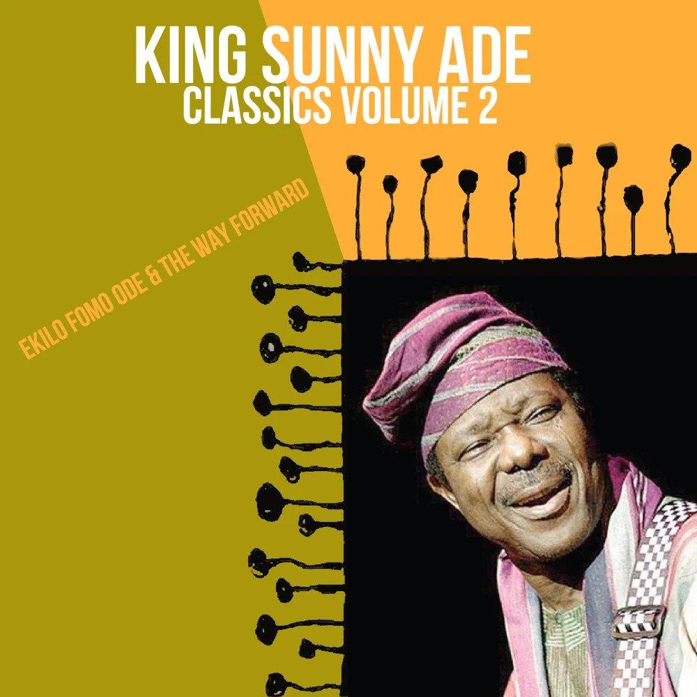 King Sunny Ade – Classics, Vol. 2: Ekilo Fomo Ode & the Way Forward