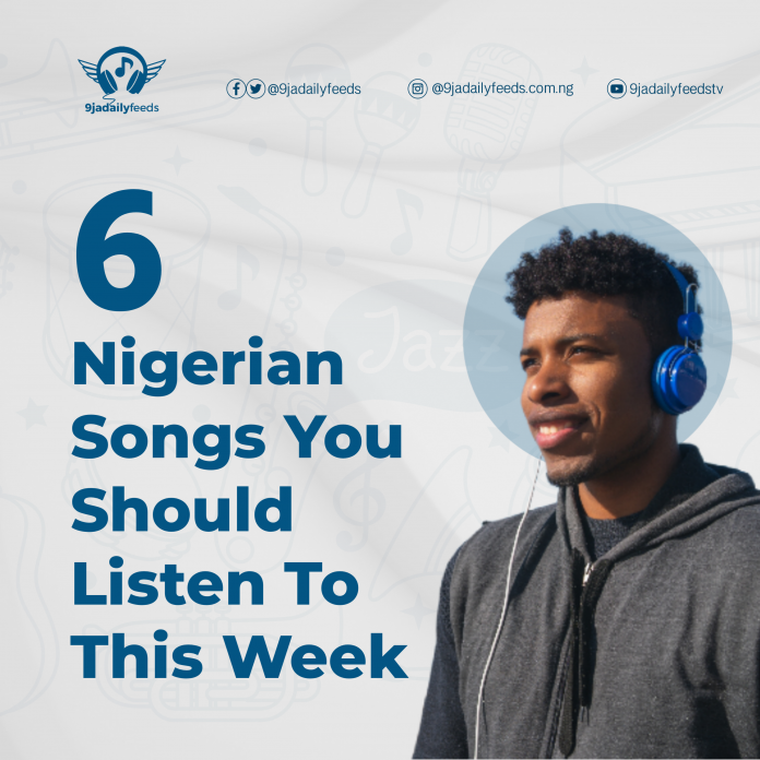 6 Nigerian Songs You Should Listen To This Week