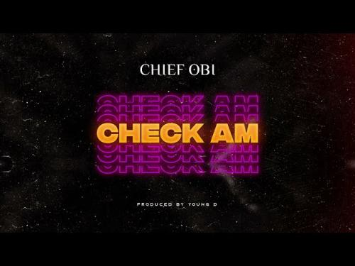 Chief Obi – Check Am