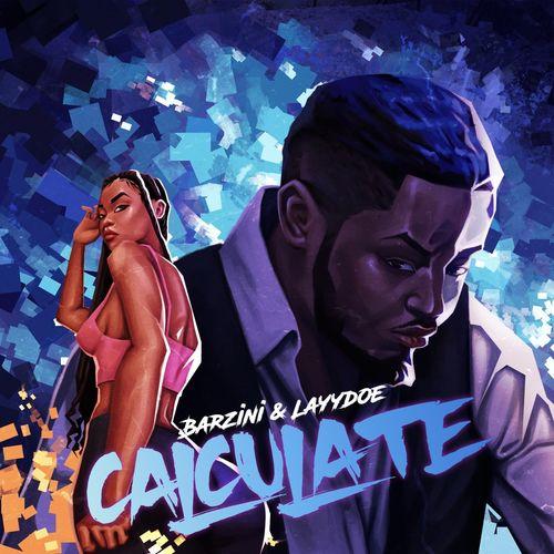 Barzini – Calculate ft. Layydoe