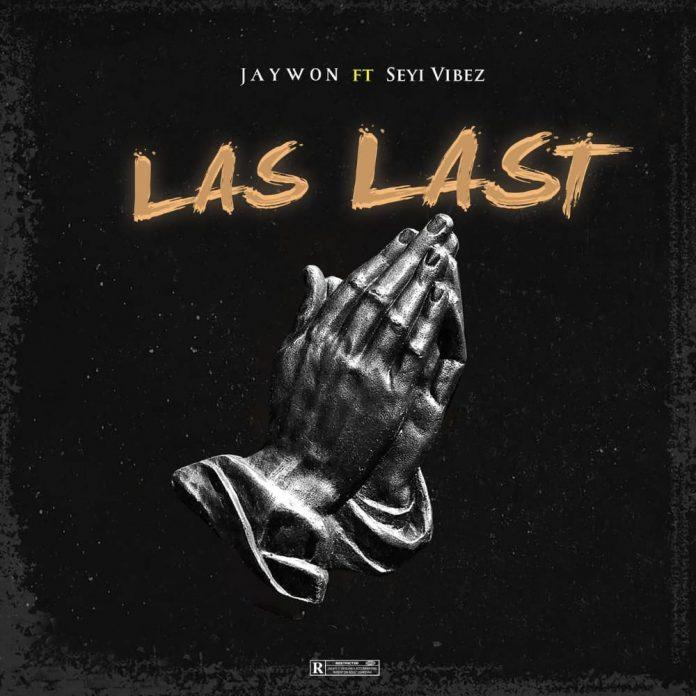 Jaywon - Las Last Ft. Seyi Vibez