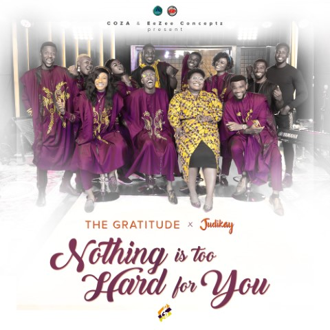 The Gratitude & Judikay – Nothing Is Too Hard For You