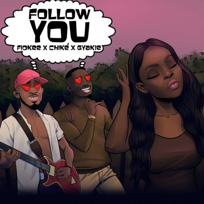 Fiokee – Follow You Ft. Chike & Gyakie