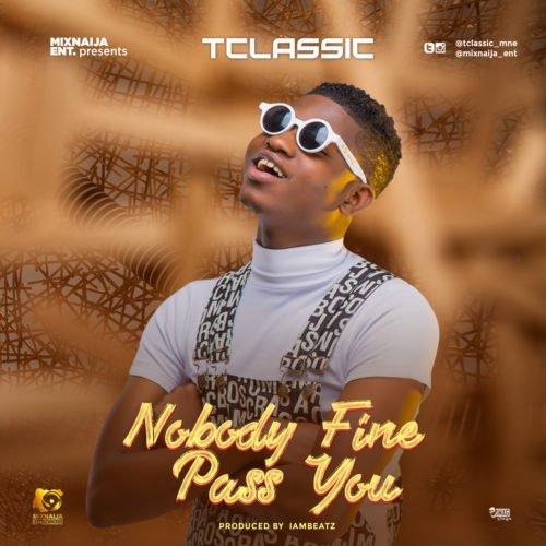 T Classic -Nobody Fine Pass You